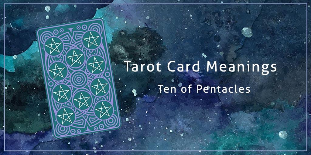 Tarot Card Meanings – Ten of Pentacles   Wishing Moon