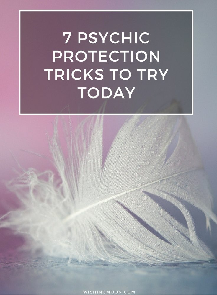 7 Psychic Protection Tricks To Try Today
