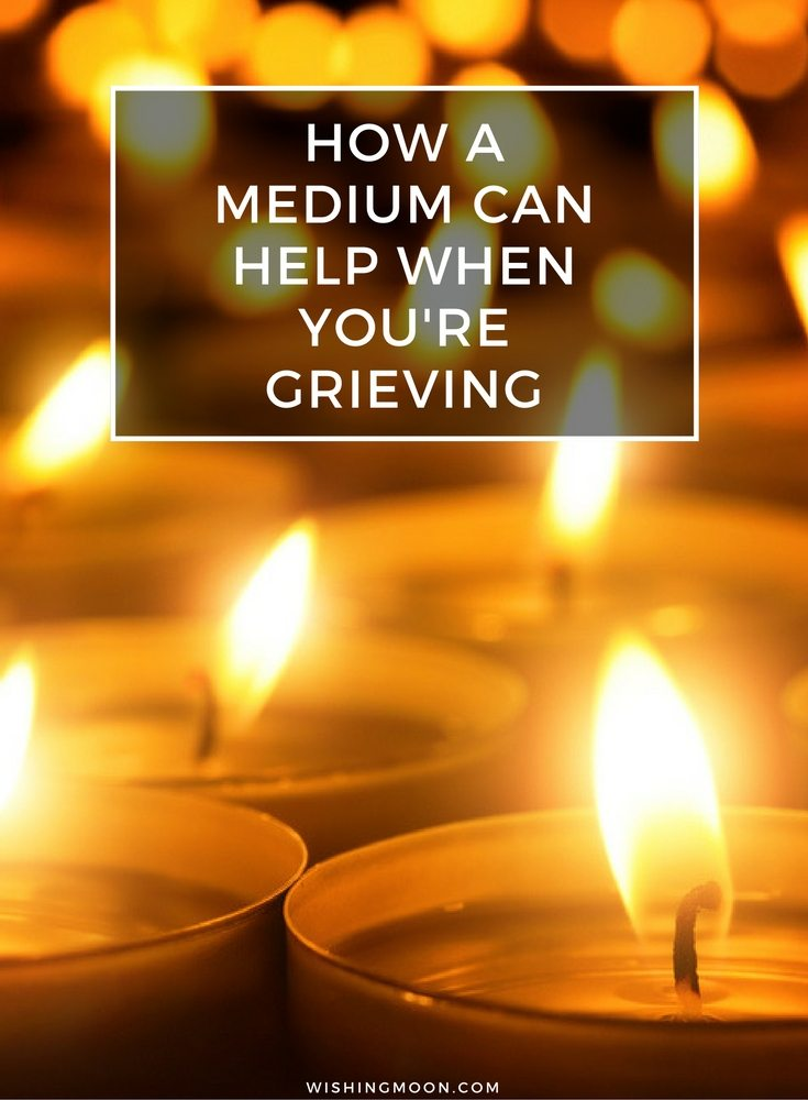 How A Medium Can Help When You're Grieving