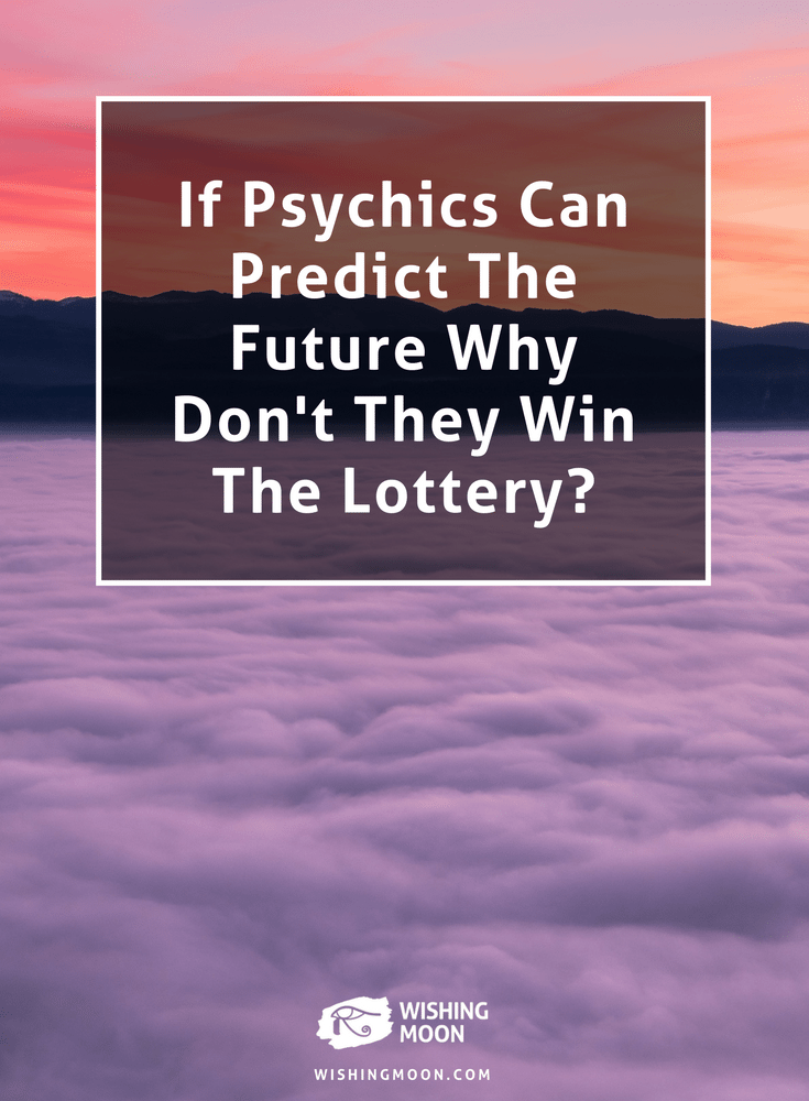 If Psychics Can Predict The Future Why Don't They Win The Lottery