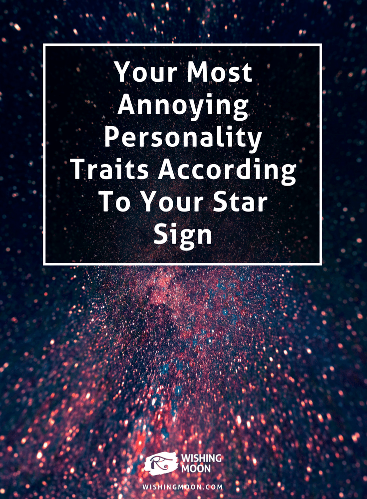 Your Most Annoying Personality Traits According To Your Star Sign