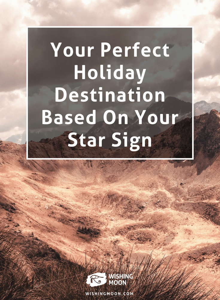 Your Perfect Holiday Destination Based On Your Star Sign