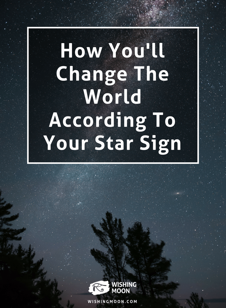 How You'll Change The World According To Your Star Sign