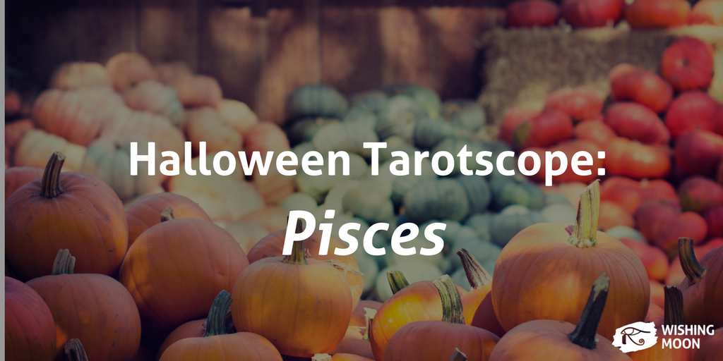 Halloween Tarotscope Pisces 2017